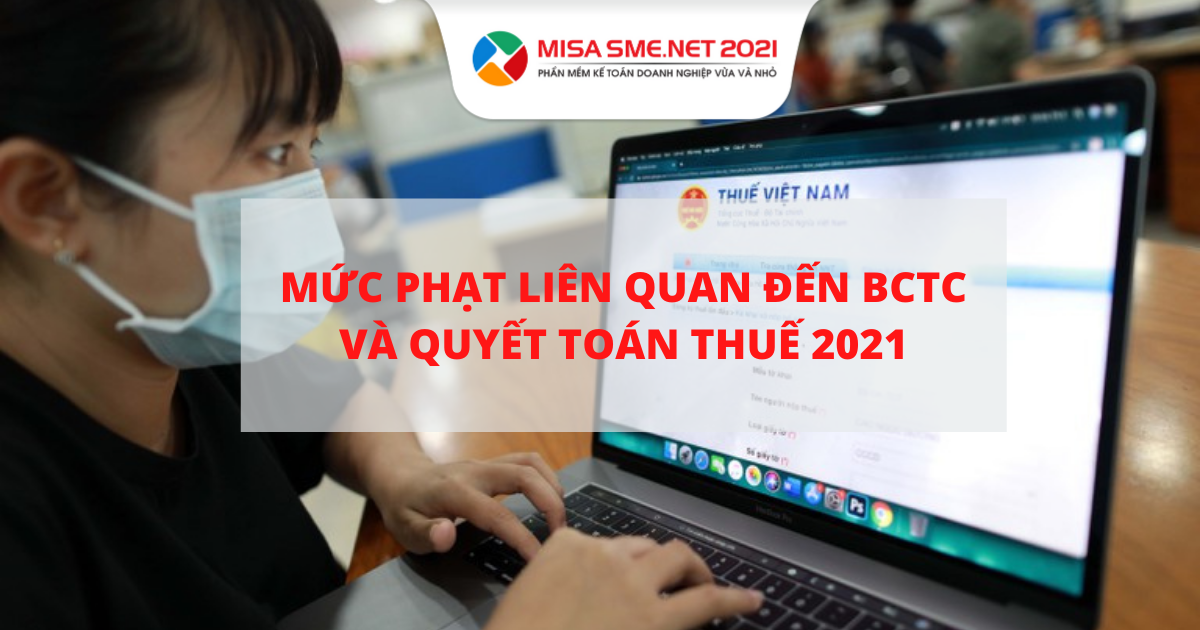 mức phạt liên quan đến lập bctc và quyết toán thuế 2021